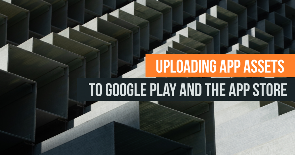 Uploading to Google Play and the Apple App Store